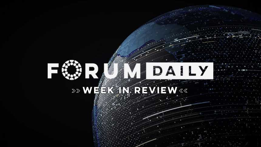Forum Daily | Week in Review